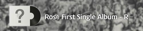 Rose First Single Album - R -